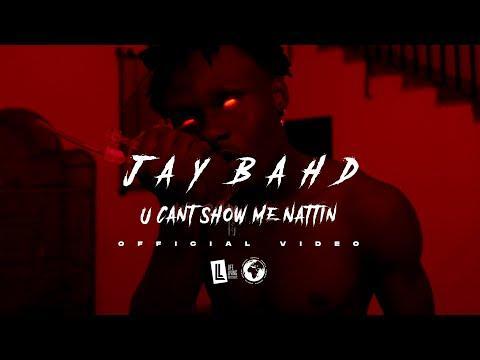 Jay Bahd - U Can't Show Me Nattin (Official Video)